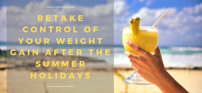 Retake Control of Your Weight Gain After the Summer Holidays